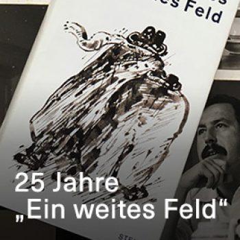 """25 Jahre """"Ein weites Feld"""""""