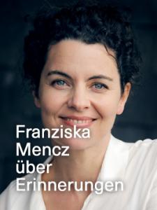 Franziska Mencz über Erinnerungen