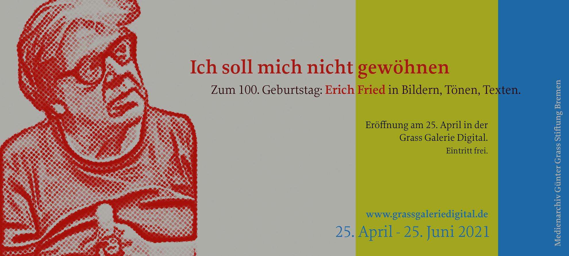 Banner zur Erich Fried-Ausstellung in der Grass Galerie Digital. Zum 100. Geburtstag: Erich Fried in Bildern, Tönen, Texten. Vom 25.04. bis 25.06. in der Grass Galerie Digital. Eintritt frei!
